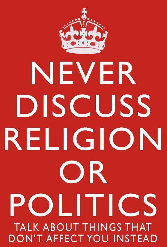 15. Don't discuss politics and religion